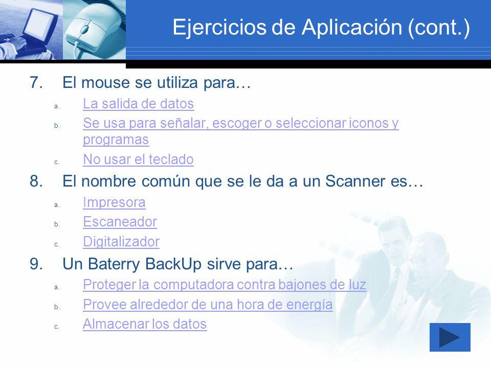 Ejercicios de Aplicación (cont.) 7.El mouse se utiliza para… a. La salida de datos La salida de datos b. Se usa para señalar, escoger o seleccionar ic