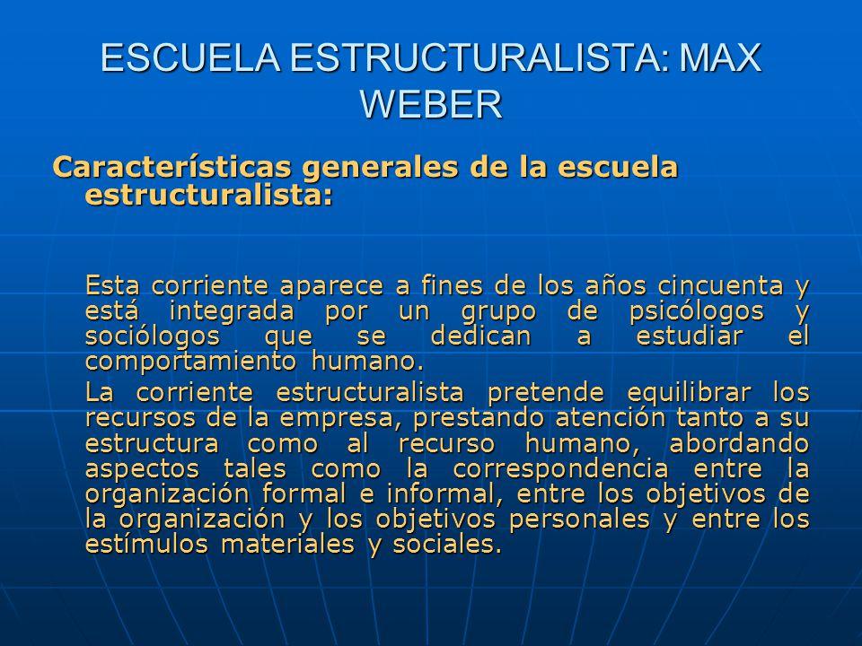ESCUELA ESTRUCTURALISTA: MAX WEBER Características generales de la escuela estructuralista: Esta corriente aparece a fines de los años cincuenta y est