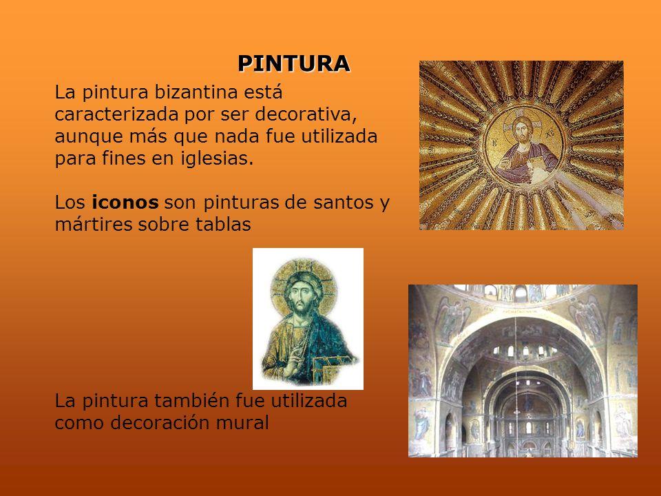 PINTURA La pintura bizantina está caracterizada por ser decorativa, aunque más que nada fue utilizada para fines en iglesias. Los iconos son pinturas