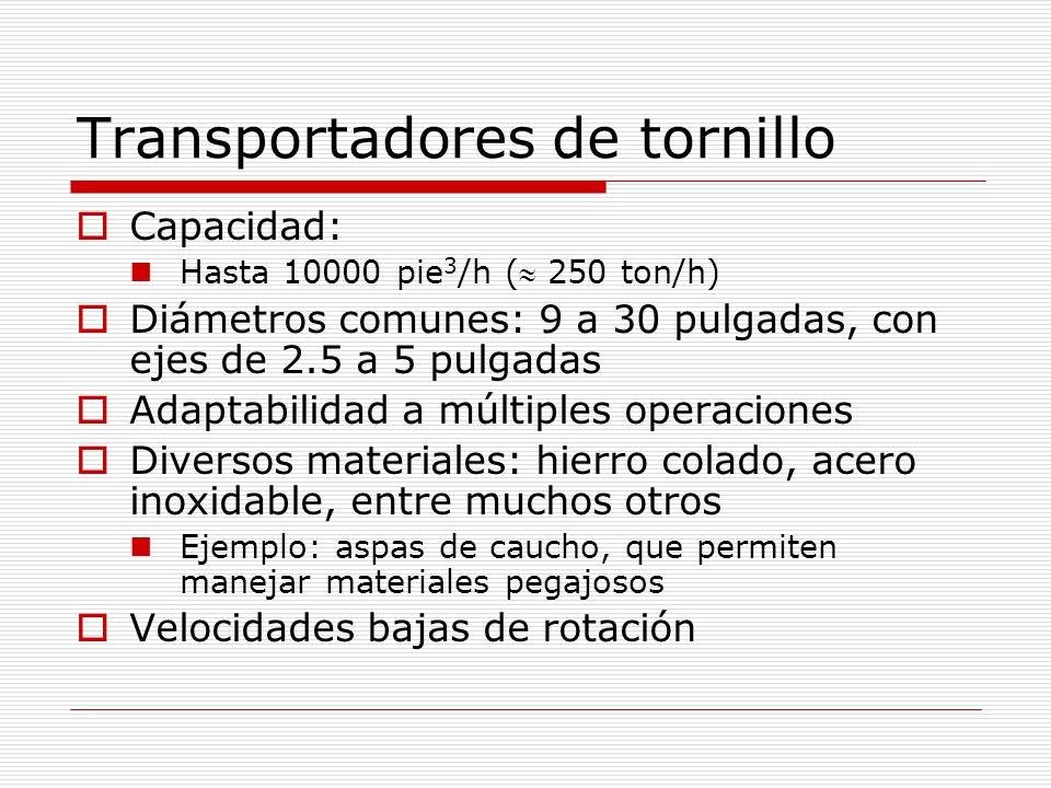 Capacidad: Hasta 10000 pie 3 /h ( 250 ton/h) Diámetros comunes: 9 a 30 pulgadas, con ejes de 2.5 a 5 pulgadas Adaptabilidad a múltiples operaciones Di