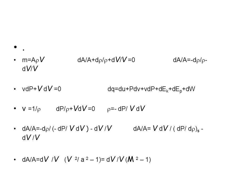 . m=A V dA/A+d / +d V / V =0 dA/A=-d / - d V / V vdP+ V d V =0 dq=du+Pdv+vdP+dE k +dE p +dW v =1/ dP/ + V d V =0 =- dP/ V d V dA/A=-d / (- dP/ V d V )