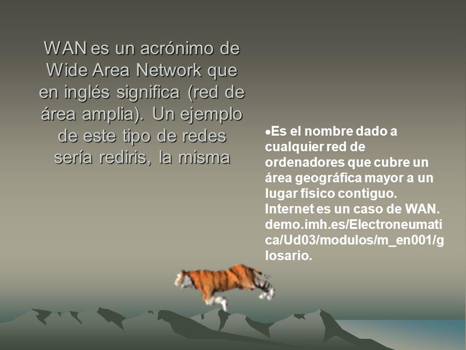 WAN es un acrónimo de Wide Area Network que en inglés significa (red de área amplia).