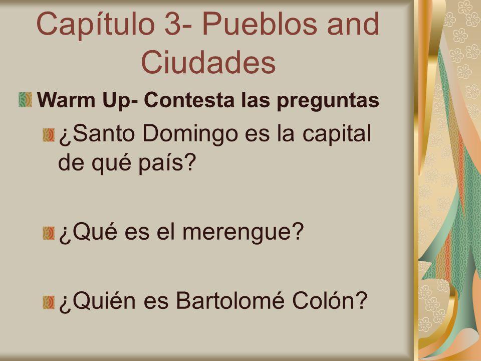 Capítulo 3- Pueblos and Ciudades Warm Up- Contesta las preguntas ¿Santo Domingo es la capital de qué país.