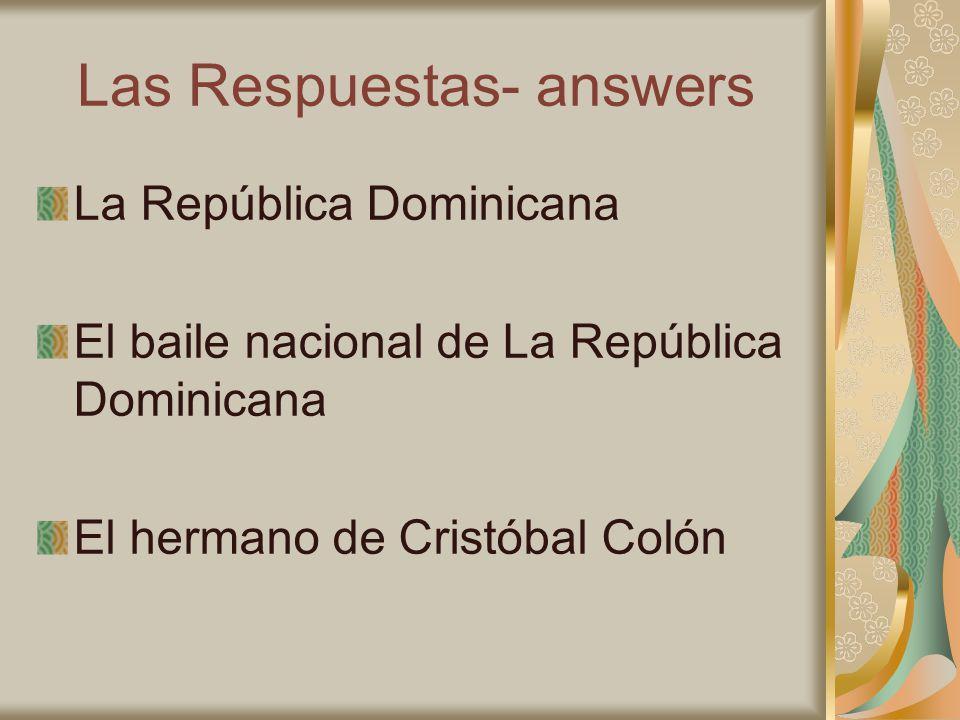 Las Respuestas- answers La República Dominicana El baile nacional de La República Dominicana El hermano de Cristóbal Colón