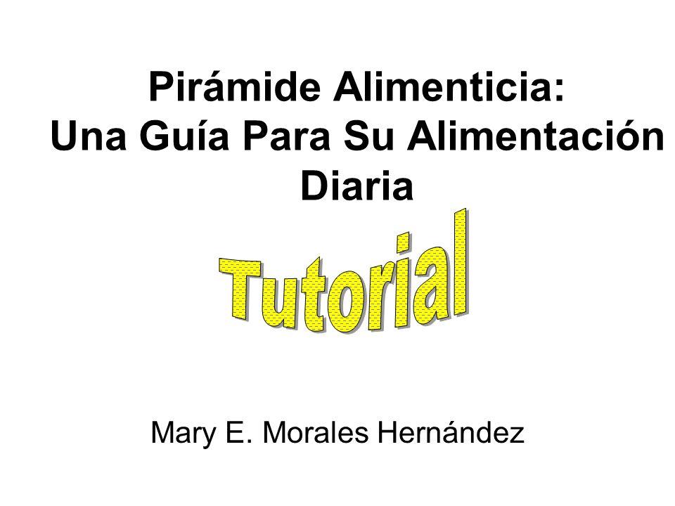 Pirámide Alimenticia: Una Guía Para Su Alimentación Diaria Mary E. Morales Hernández