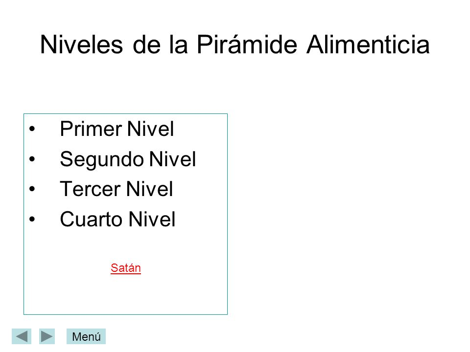 Niveles de la Pirámide Alimenticia Primer Nivel Segundo Nivel Tercer Nivel Cuarto Nivel Satán es un personaje mítico cuyo origen se remonta a lospersa