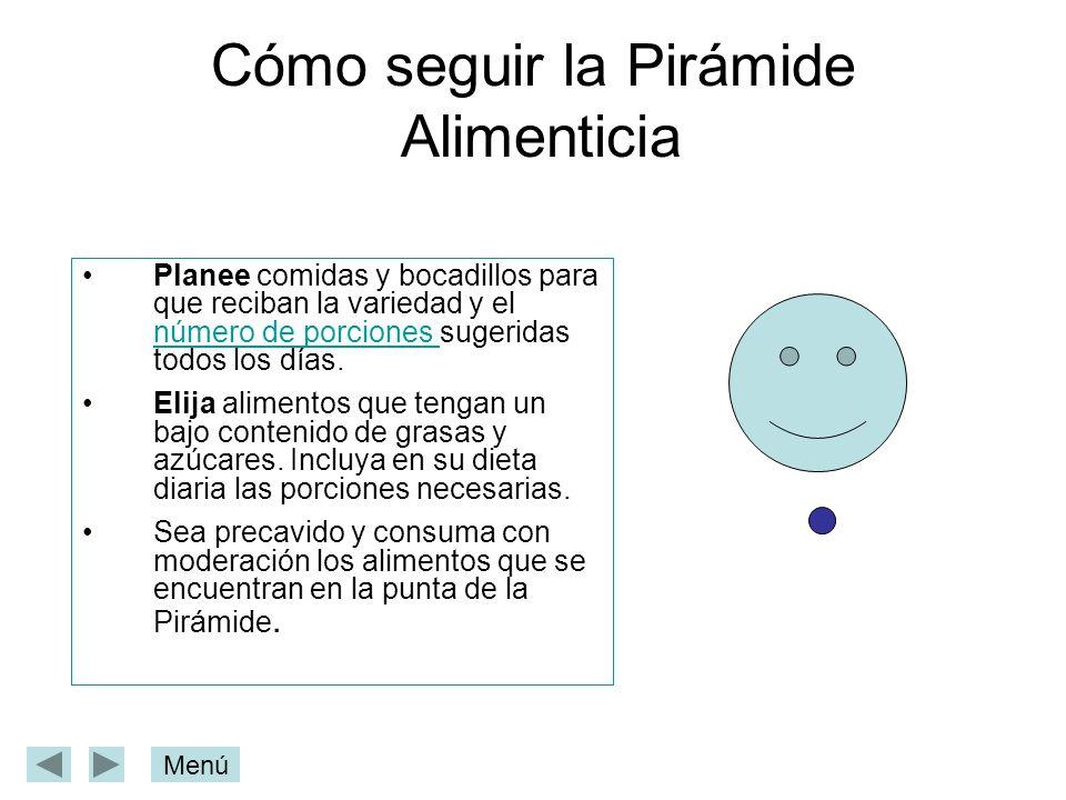 Cómo seguir la Pirámide Alimenticia Planee comidas y bocadillos para que reciban la variedad y el número de porciones sugeridas todos los días. número