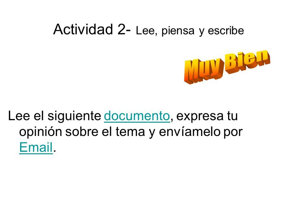 Actividad 2- Lee, piensa y escribe Lee el siguiente documento, expresa tu opinión sobre el tema y envíamelo por Email.documento Email
