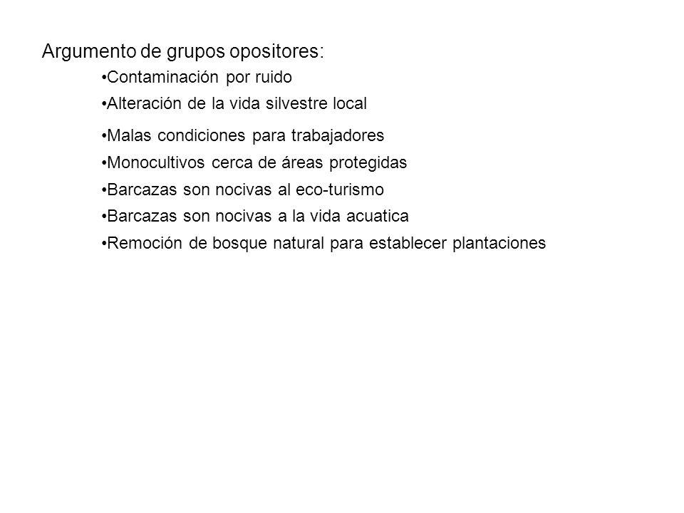 Argumento de grupos opositores: Contaminación por ruido Alteración de la vida silvestre local Malas condiciones para trabajadores Monocultivos cerca d
