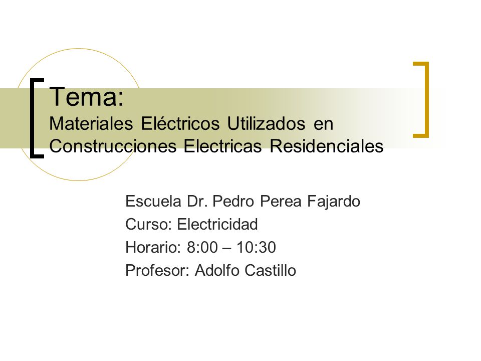Tema: Materiales Eléctricos Utilizados en Construcciones Electricas Residenciales Escuela Dr. Pedro Perea Fajardo Curso: Electricidad Horario: 8:00 –