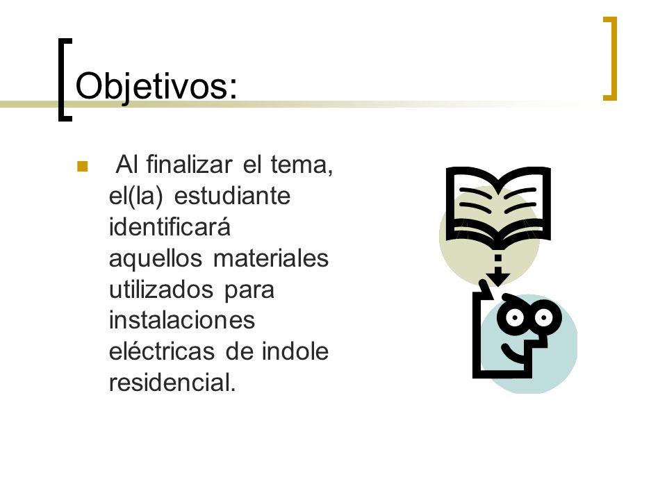 Objetivos: Al finalizar el tema, el(la) estudiante identificará aquellos materiales utilizados para instalaciones eléctricas de indole residencial.