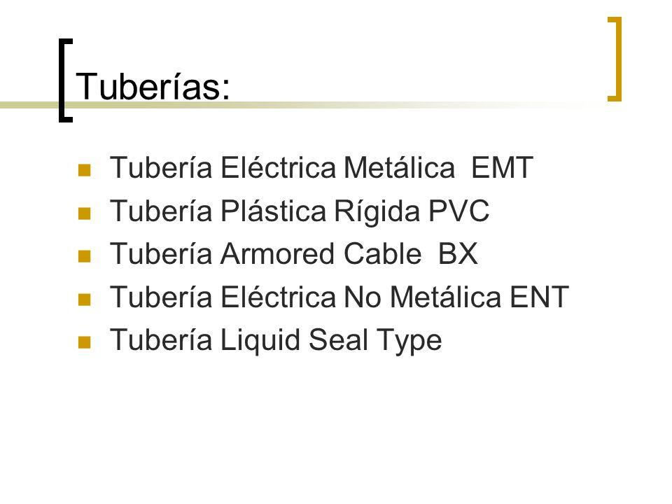 Tuberías: Tubería Eléctrica Metálica EMT Tubería Plástica Rígida PVC Tubería Armored Cable BX Tubería Eléctrica No Metálica ENT Tubería Liquid Seal Ty