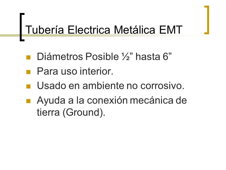 Tubería Electrica Metálica EMT Diámetros Posible ½ hasta 6 Para uso interior. Usado en ambiente no corrosivo. Ayuda a la conexión mecánica de tierra (