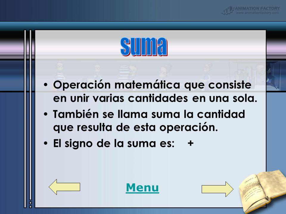 Operación matemática que consiste en unir varias cantidades en una sola.