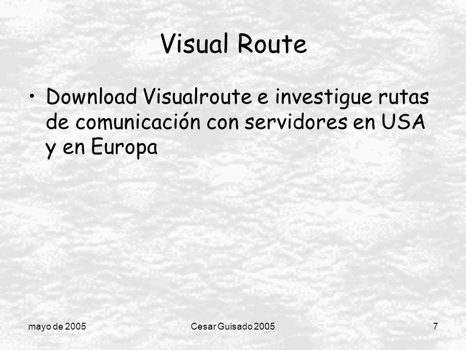 mayo de 2005Cesar Guisado 20057 Visual Route Download Visualroute e investigue rutas de comunicación con servidores en USA y en Europa