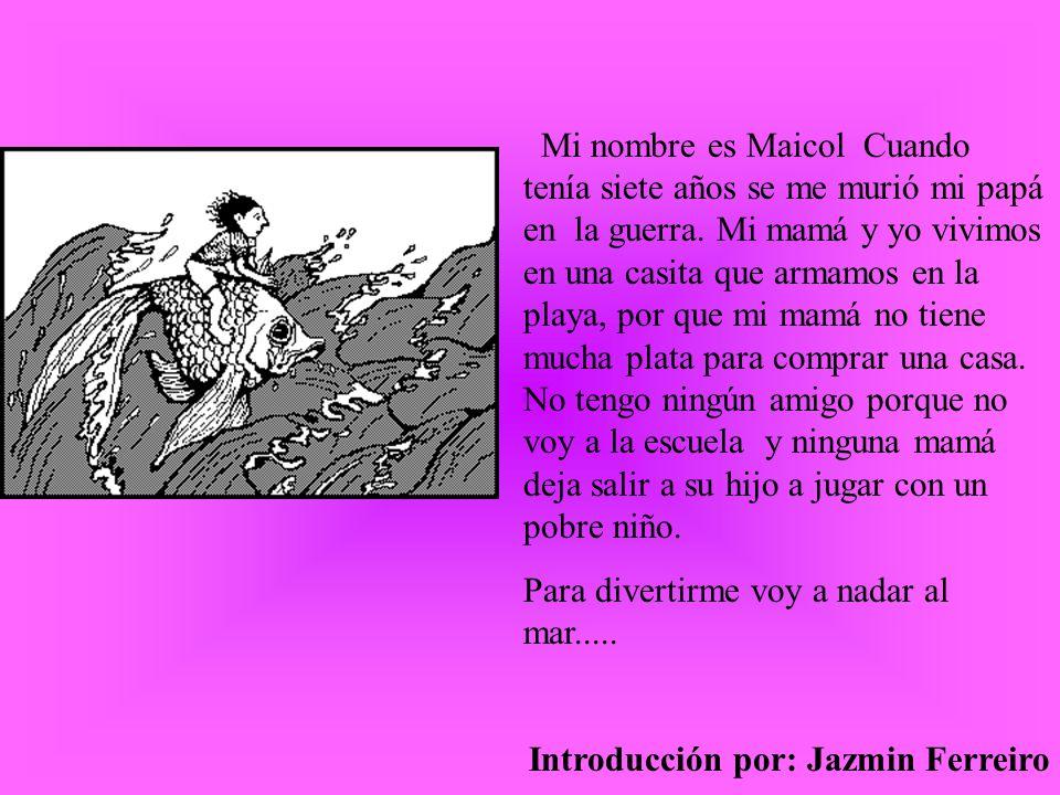 Mi nombre es Maicol Cuando tenía siete años se me murió mi papá en la guerra.