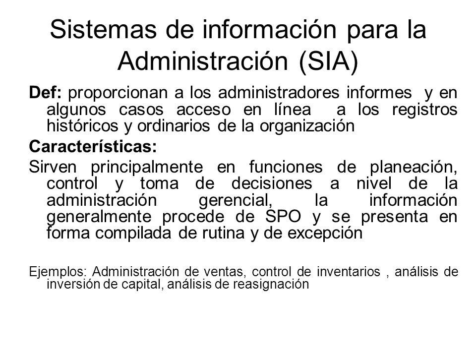 Sistemas de información para la Administración (SIA) Def: proporcionan a los administradores informes y en algunos casos acceso en línea a los registr