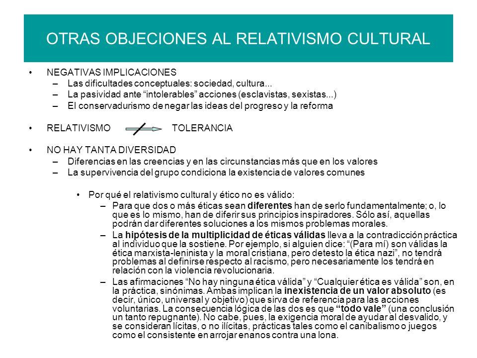 OTRAS OBJECIONES AL RELATIVISMO CULTURAL NEGATIVAS IMPLICACIONES –Las dificultades conceptuales: sociedad, cultura... –La pasividad ante intolerables