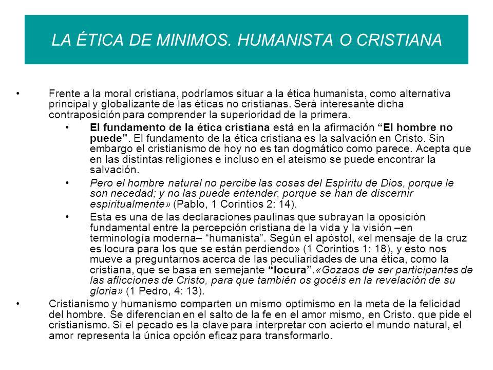 LA ÉTICA DE MINIMOS. HUMANISTA O CRISTIANA Frente a la moral cristiana, podríamos situar a la ética humanista, como alternativa principal y globalizan