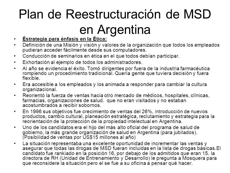 Plan de Reestructuración de MSD en Argentina Éstrategia para énfasis en la Ética: Definición de una Misión y visión y valores de la organización que t