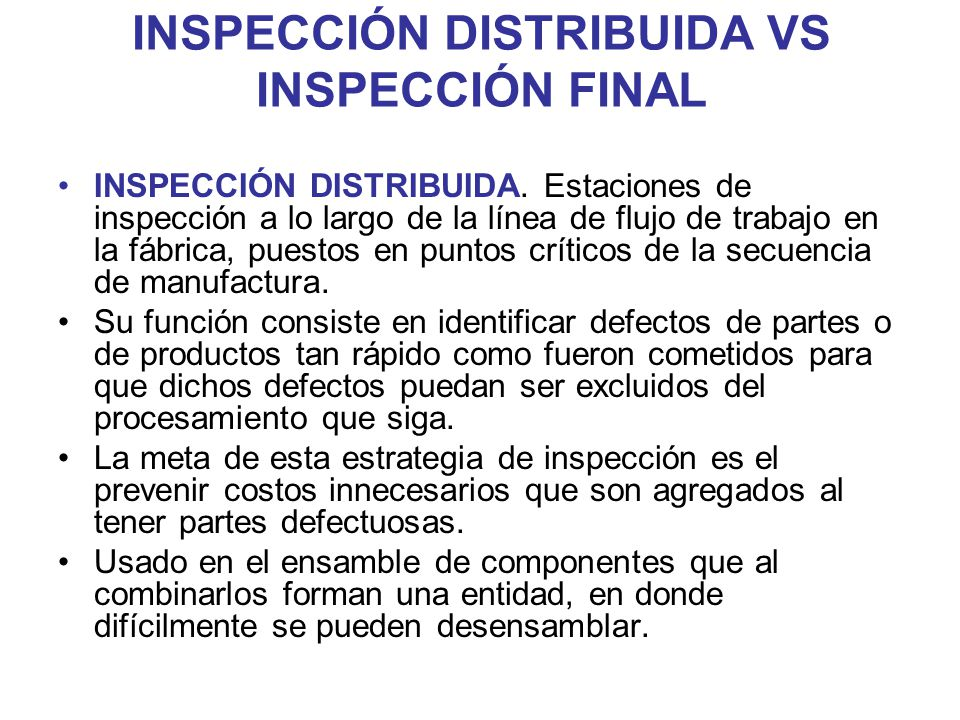 INSPECCIÓN DISTRIBUIDA VS INSPECCIÓN FINAL INSPECCIÓN DISTRIBUIDA. Estaciones de inspección a lo largo de la línea de flujo de trabajo en la fábrica,