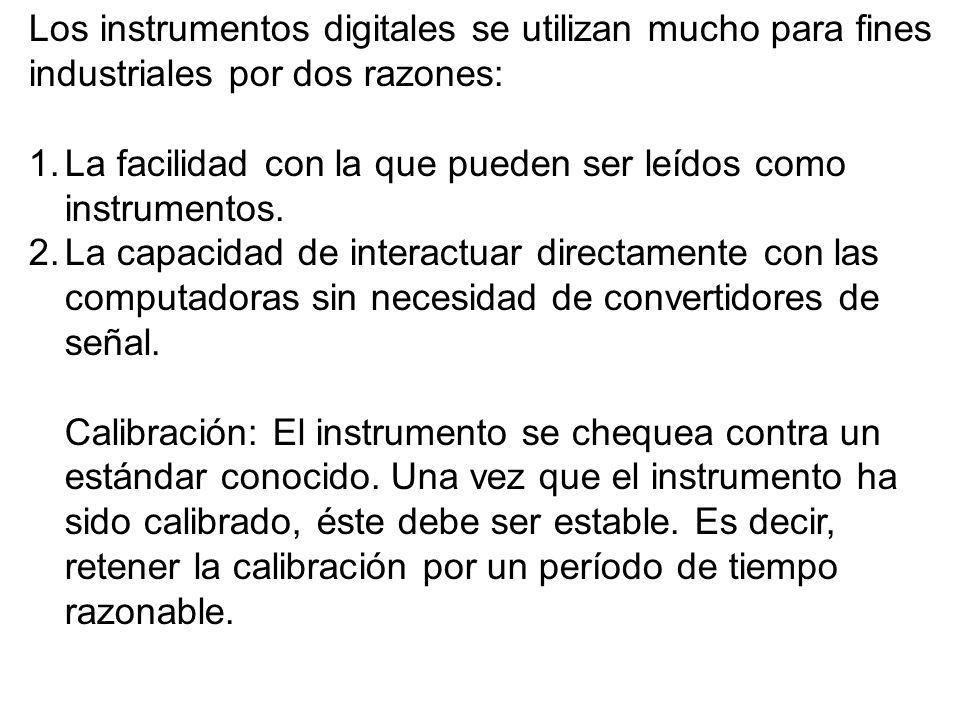 Los instrumentos digitales se utilizan mucho para fines industriales por dos razones: 1.La facilidad con la que pueden ser leídos como instrumentos. 2