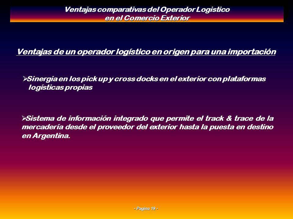 - Pagina 18 - Ventajas de un operador logístico en origen para una importación Posibilidad de gerenciar mercadería de distintos proveedores a fin de c