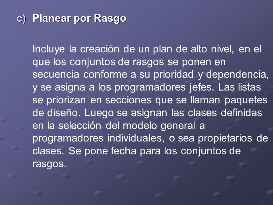 c)Planear por Rasgo Incluye la creación de un plan de alto nivel, en el que los conjuntos de rasgos se ponen en secuencia conforme a su prioridad y de