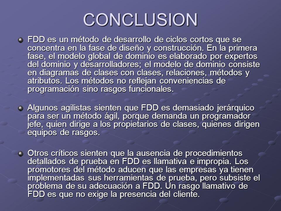 CONCLUSION FDD es un método de desarrollo de ciclos cortos que se concentra en la fase de diseño y construcción. En la primera fase, el modelo global