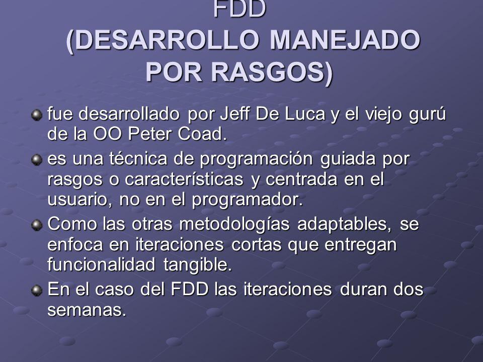 FDD (DESARROLLO MANEJADO POR RASGOS) fue desarrollado por Jeff De Luca y el viejo gurú de la OO Peter Coad. es una técnica de programación guiada por