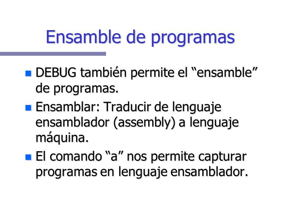 Desensamble de programas -u 100 1BA5:0100 B80001 MOV AX,0100 1BA5:0103 BB0002 MOV BX,0200 1BA5:0106 01D8 ADD AX,BX 1BA5:0108 CD20 INT 20 1BA5:010A 0DA