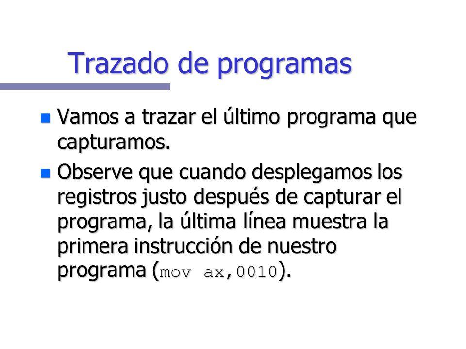 Trazado de programas El comando t nos permite trazar un programa. El comando t nos permite trazar un programa. Trazar: Ejecutar paso a paso (instrucci