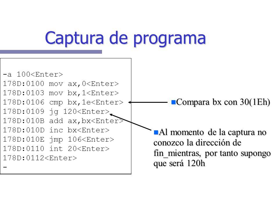 Suma de 30 primeros enteros mov ax,0; Suma=0 mov bx,1; i = 1 mientras1:cmp bx,30; Mientras (bx 30) haz jg fin_mientras1 add ax,bx; suma=suma+i inc bx;
