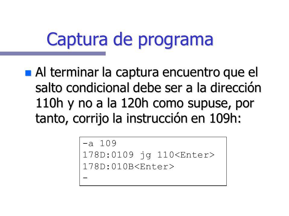 Captura de programa Compara bx con 30(1Eh) Compara bx con 30(1Eh) Al momento de la captura no conozco la dirección de fin_mientras, por tanto supongo