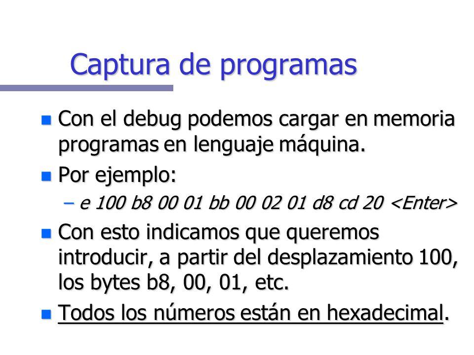Captura de programas Con el debug podemos cargar en memoria programas en lenguaje máquina.