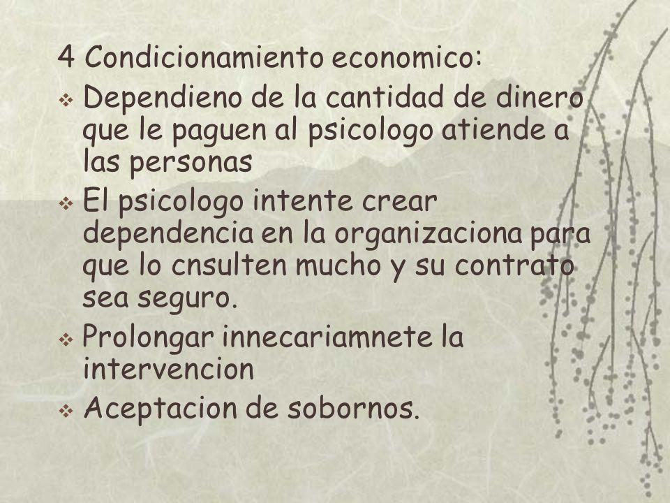 4 Condicionamiento economico: Dependieno de la cantidad de dinero que le paguen al psicologo atiende a las personas El psicologo intente crear depende