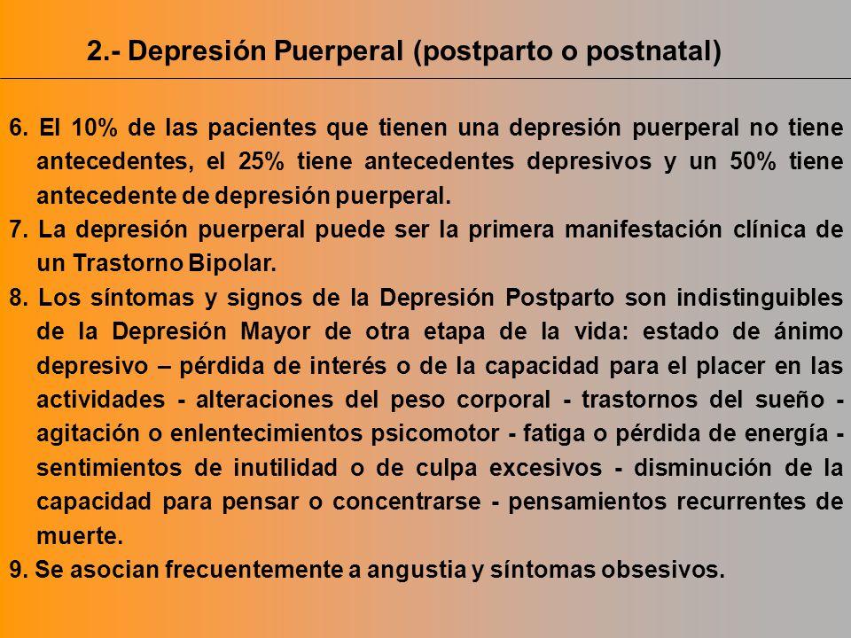 2.- Depresión Puerperal (postparto o postnatal) 6. El 10% de las pacientes que tienen una depresión puerperal no tiene antecedentes, el 25% tiene ante