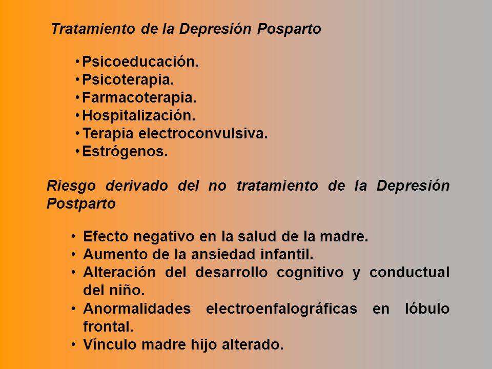 Tratamiento de la Depresión Posparto Psicoeducación. Psicoterapia. Farmacoterapia. Hospitalización. Terapia electroconvulsiva. Estrógenos. Riesgo deri