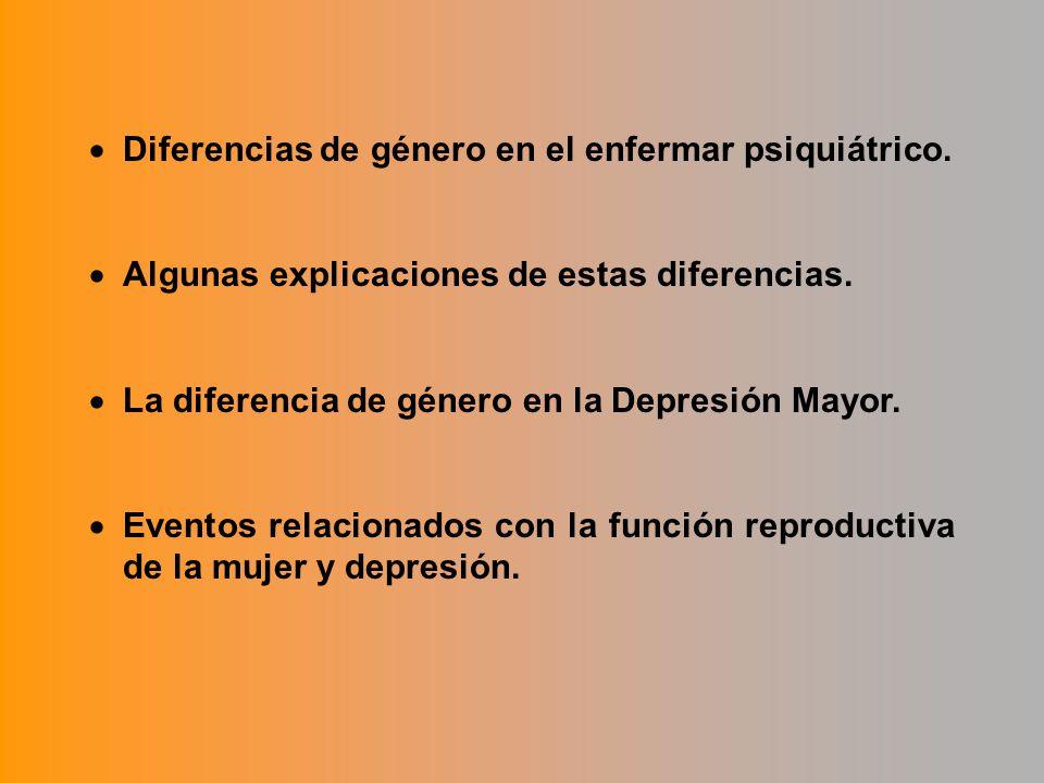 Diferencias de género en el enfermar psiquiátrico. Algunas explicaciones de estas diferencias. La diferencia de género en la Depresión Mayor. Eventos