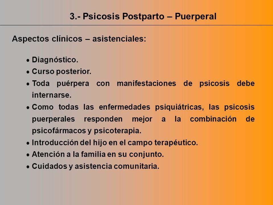 Aspectos clínicos – asistenciales: Diagnóstico. Curso posterior. Toda puérpera con manifestaciones de psicosis debe internarse. Como todas las enferme