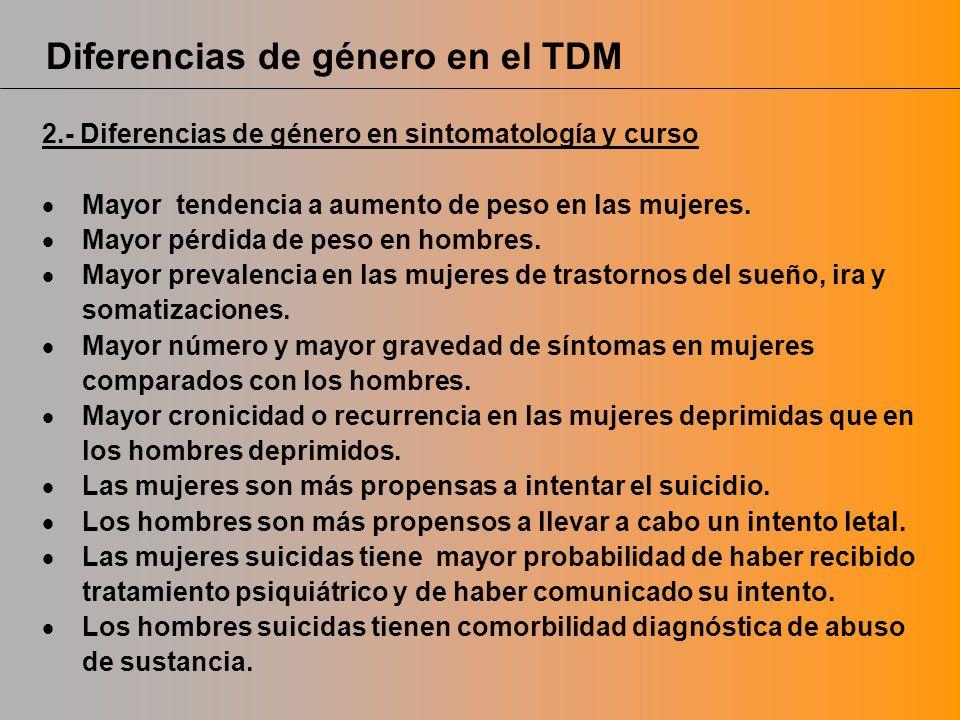 Diferencias de género en el TDM 2.- Diferencias de género en sintomatología y curso Mayor tendencia a aumento de peso en las mujeres. Mayor pérdida de