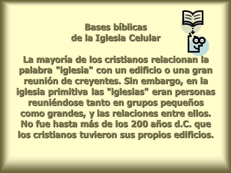 Hechos 2 describe el estilo de vida de los primeros creyentes de la siguiente manera: Y no cesaban de reunirse en el templo y en las casas... A partir de aquí, mucha de la enseñanza sobre la iglesia se da en el contexto de grupos pequeños.