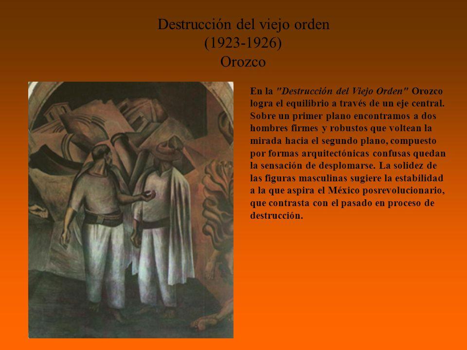 Destrucción del viejo orden (1923-1926) Orozco En la Destrucción del Viejo Orden Orozco logra el equilibrio a través de un eje central.