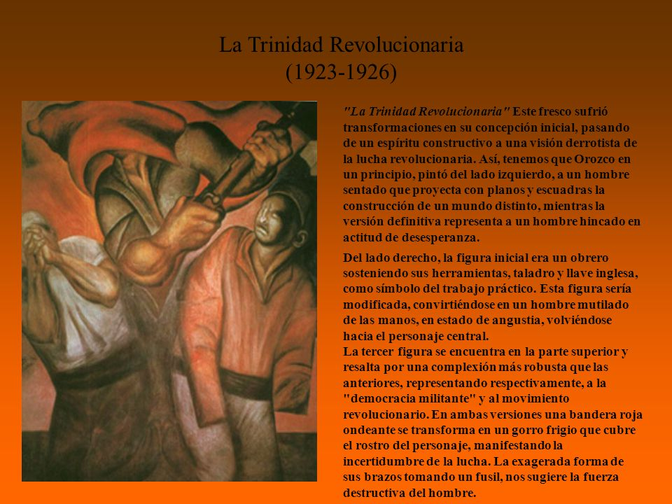 La Trinidad Revolucionaria (1923-1926) La Trinidad Revolucionaria Este fresco sufrió transformaciones en su concepción inicial, pasando de un espíritu constructivo a una visión derrotista de la lucha revolucionaria.