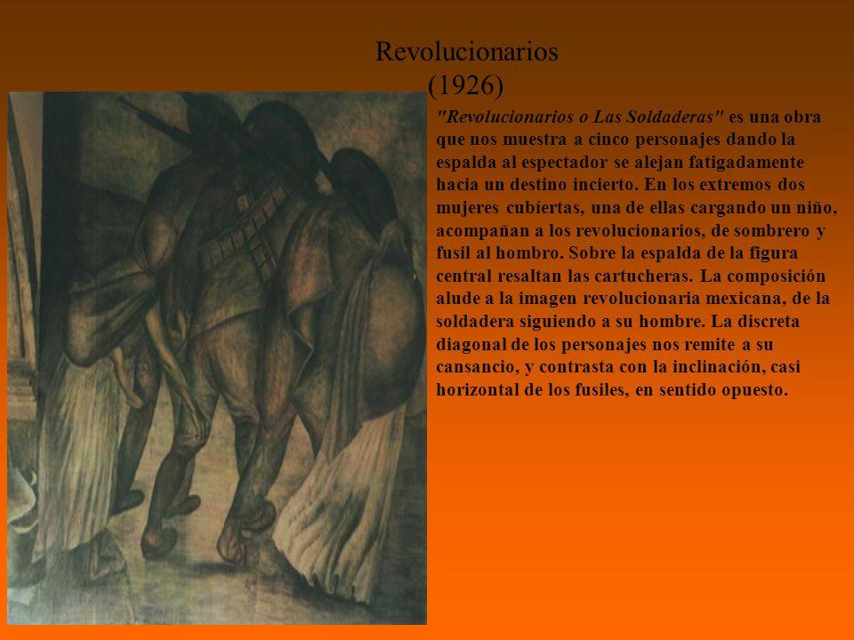 Revolucionarios (1926) Revolucionarios o Las Soldaderas es una obra que nos muestra a cinco personajes dando la espalda al espectador se alejan fatigadamente hacia un destino incierto.