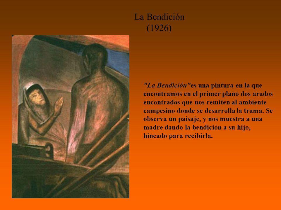 La Bendición (1926) La Bendición es una pintura en la que encontramos en el primer plano dos arados encontrados que nos remiten al ambiente campesino donde se desarrolla la trama.