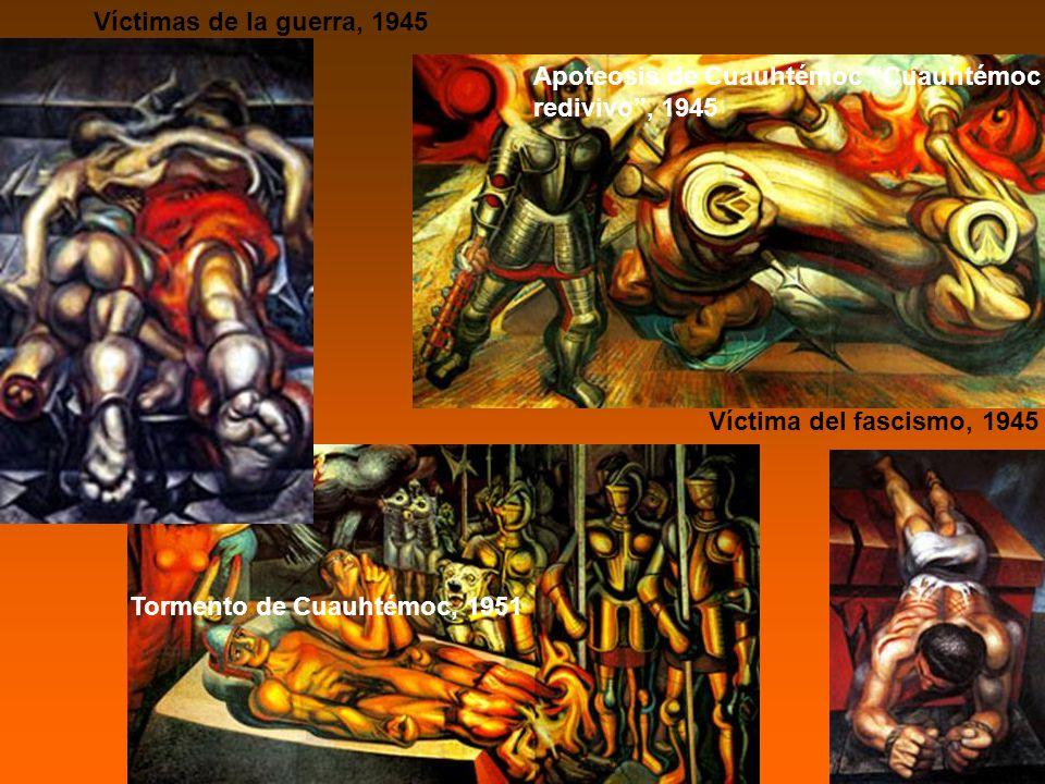 Víctimas de la guerra, 1945 Víctima del fascismo, 1945 Apoteosis de Cuauhtémoc Cuauhtémoc redivivo, 1945 Tormento de Cuauhtémoc, 1951