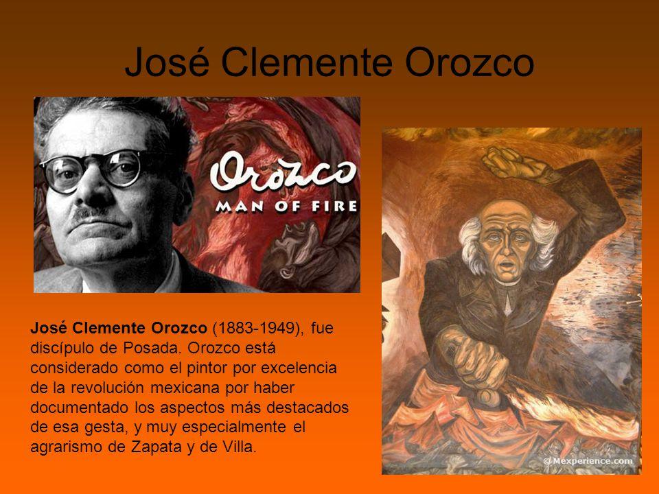 José Clemente Orozco José Clemente Orozco (1883-1949), fue discípulo de Posada.
