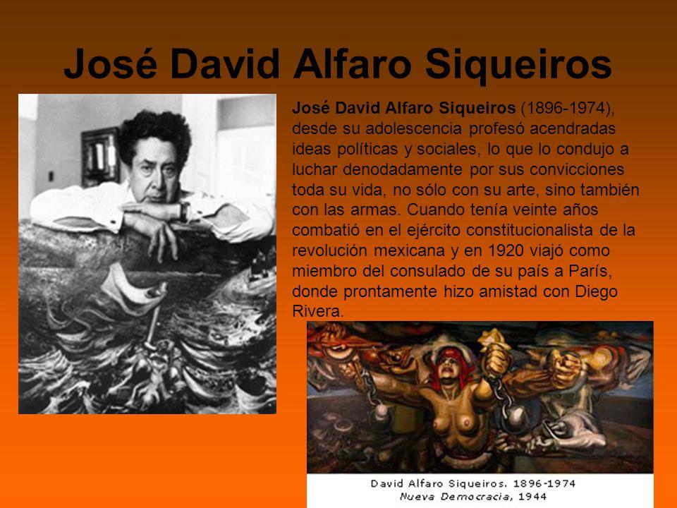 José David Alfaro Siqueiros José David Alfaro Siqueiros (1896-1974), desde su adolescencia profesó acendradas ideas políticas y sociales, lo que lo condujo a luchar denodadamente por sus convicciones toda su vida, no sólo con su arte, sino también con las armas.