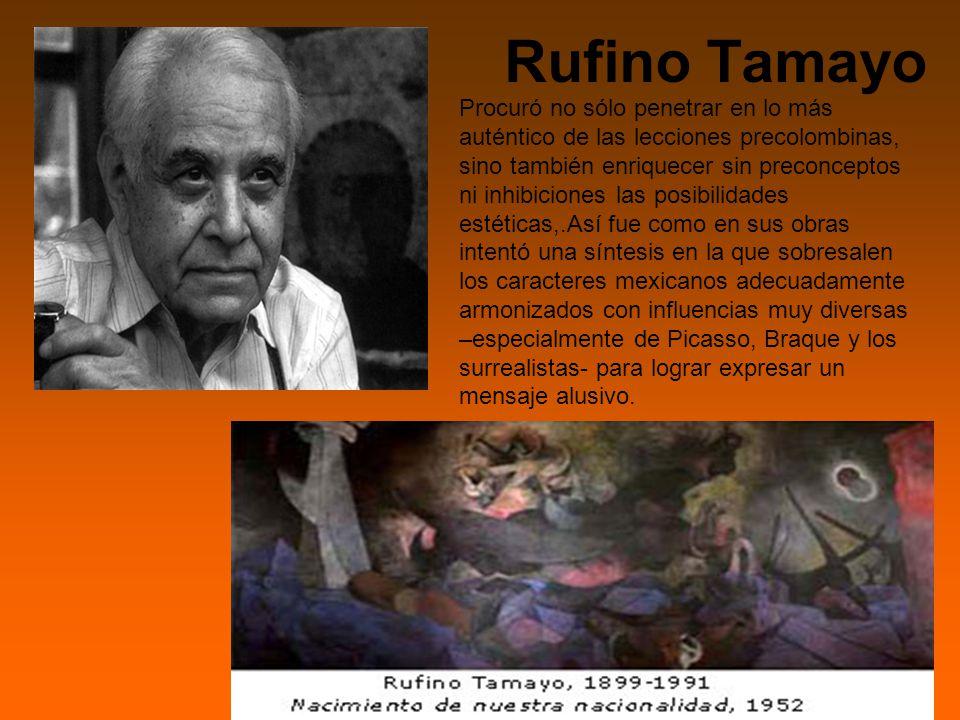 Rufino Tamayo Procuró no sólo penetrar en lo más auténtico de las lecciones precolombinas, sino también enriquecer sin preconceptos ni inhibiciones las posibilidades estéticas,.Así fue como en sus obras intentó una síntesis en la que sobresalen los caracteres mexicanos adecuadamente armonizados con influencias muy diversas –especialmente de Picasso, Braque y los surrealistas- para lograr expresar un mensaje alusivo.